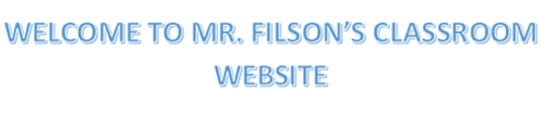 WECLOME TO MR. FILSON'S CLASSROOM WEBSITE