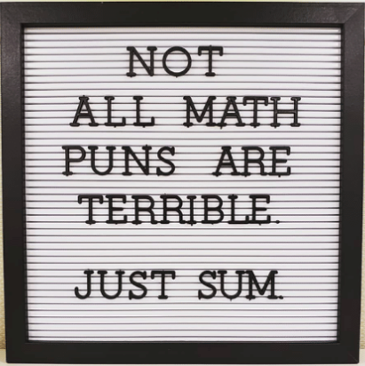 Not all math puns are terrible. Just Sum